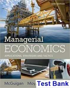 Test Bank for Managerial Economics Applications Strategies and Tactics 14th Edition by McGuigan IBSN 9781305506381