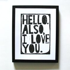 hello. also, I love you. Wall print from The Big Harumph.