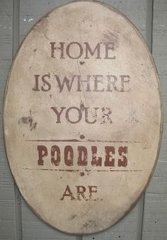 Home is where your poodles are.