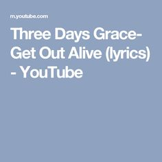 Three Days Grace- Get Out Alive (lyrics) - YouTube