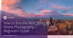 New to drone photography? follow this guide for some tips on planning and finding the best spots to capture with your drone.