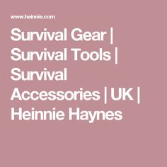 Survival Gear | Survival Tools | Survival Accessories | UK  | Heinnie Haynes