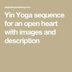 Yin Yoga sequence for an open heart with images and description
