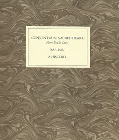 A history printed for the centennial of the Convent of the Sacred Heart in New York City. 1981.