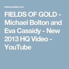 Fields Of Gold written by Sting in Eva Cassidy recorded it in 1996 a few months before she Died. Michael Bolton recoded this version in 2011 using Eva'. Michael Bolton, Fields Of Gold, Yorkshire, Love Food, Play, Music, Youtube, Musica, Musik