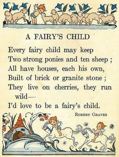 Robert Graves......This is what I named the Poem dedicated to my oldest daughter is named.. I call my oldest daughter my Fairies Child... this is Beautiful...