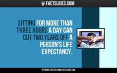 Sitting for more than three hours a day can cut two years off a person's life expectancy.