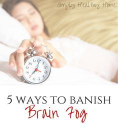 5 Ways To Banish Brain Fog - Simply Healthy Home