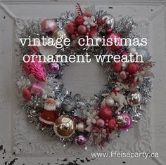 Vintage Christmas Ornament Wreath: How to make a beautiful Christmas wreath out of vintage ornaments.