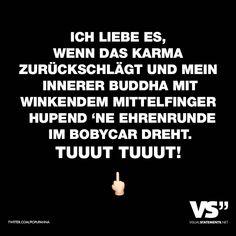 Visual Statements®️ Ich liebe es, wenn das Karma zurückschlägt und mein innerer Buddha mit winkendem Mittelfinger hupend 'ne Ehrenrunde im Bobycar dreht. Tuuut Tuuut! Sprüche / Zitate / Quotes / Attitude/ Leben / Freundschaft / Beziehung / Liebe / Familie / tiefgründig / lustig