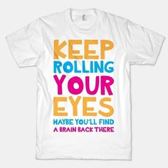 And this T-shirt for when they dare to roll their eyes at you: | 25 Products All Sarcastic Parents Need