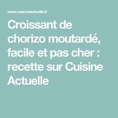 Croissant de chorizo moutardé, facile et pas cher : recette sur Cuisine Actuelle