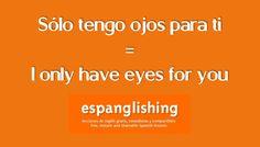 Sólo tengo ojos para ti = I only have eyes for you