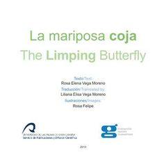 La mariposa coja = The limping butterfly / texto = text, Rosa Elena Vega Moreno http://encore.fama.us.es/iii/encore/record/C__Rb2589735?lang=spi