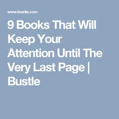 9 Books That Will Keep Your Attention Until The Very Last Page | Bustle
