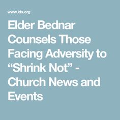 """Elder Bednar Counsels Those Facing Adversity to """"Shrink Not"""" - Church News and Events"""