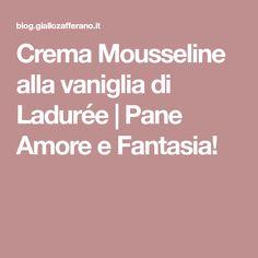 Crema Mousseline alla vaniglia di Ladurée   Pane Amore e Fantasia!