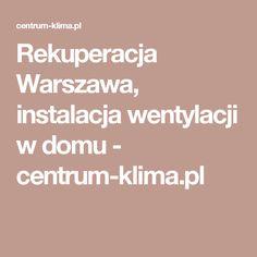 Rekuperacja Warszawa, instalacja wentylacji w domu - centrum-klima.pl