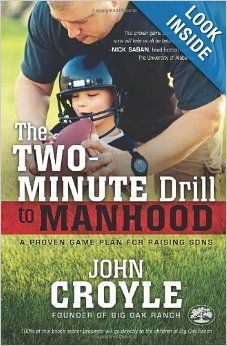 The Two-Minute Drill to Manhood: A Proven Game Plan for Raising Sons: John Croyle: 9781433680717: Amazon.com: Books