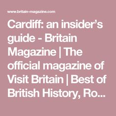 Cardiff: an insider's guide - Britain Magazine | The official magazine of Visit Britain | Best of British History, Royal Family,Travel and Culture