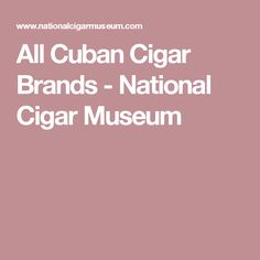 All Cuban Cigar Brands - National Cigar Museum
