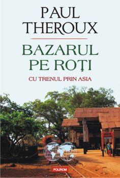 Bazarul pe roți. Cu trenul prin Asia Paul Theroux, Asia, Turkey, Reading, Movie, Literatura, Turkey Country, Reading Books