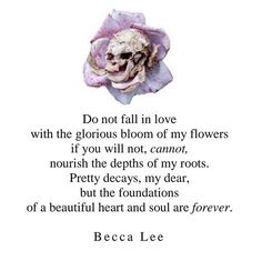 """""""Pretty decays... but the foundations of a beautiful heart and soul are forever"""" ~Becca Lee"""