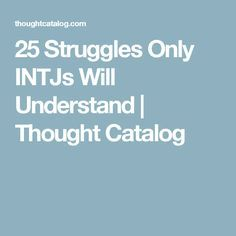 25 Struggles Only INTJs Will Understand | Thought Catalog
