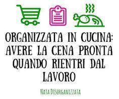 Nata disorganizzata: Organizzare la cucina di tutti i giorni per chi lavora