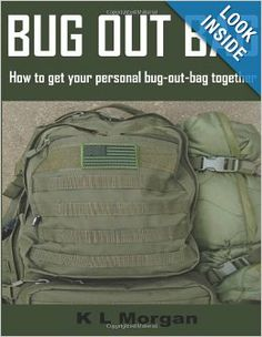 Bug Out Bag: How to get your personal bug-out-bag together: K L Morgan: 9781484050514: Amazon.com: Books