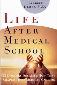 Life After Medical School: Thirty-Two Doctors Describe How They Shaped Their Medical Careers by Leonard Laster, http://www.amazon.com/dp/0393710300/ref=cm_sw_r_pi_dp_AHoNpb1K9TKHK