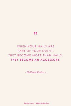 """""""When your nails are part of your outfit, they become more than nails. They become an accessory."""" — Holland Roden"""