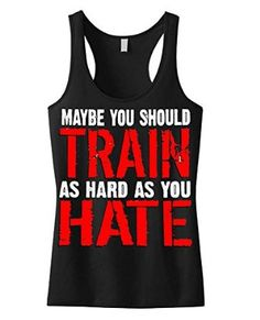 Maybe You Should Train As Hard As You Hate Girls Racerback Tank Top S-XL Juniors at Amazon Women's Clothing store: