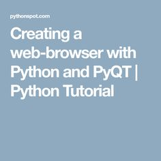 Creating a web-browser with Python and PyQT  |   Python Tutorial