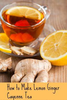 How to Make a Super Lemon Ginger Cayenne Tea