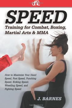 Speed Training for Combat, Boxing, Martial Arts, and MMA: How to Maximize Your Hand Speed, Foot Speed, Punching Speed, Kicking Speed, Wrestling Speed, and Fighting Speed by J. Barnes http://www.amazon.com/dp/0976899809/ref=cm_sw_r_pi_dp_s9myub0PDXG69
