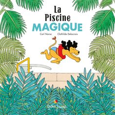 La Piscine magique Album - Hors collection Auteur(e) : Carl Norac - Illustrations : Clothilde Delacroix. A partir 6 ans