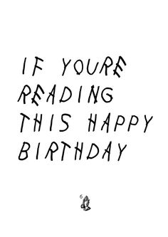 Birthday card inspired by Drakes mixtape/album cover If Youre Reading This Its Too Late. A6 size printed on uncoated white stock and comes with