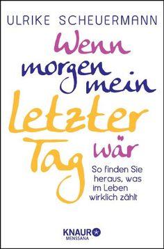 Wenn morgen mein letzter Tag wär: So finden Sie heraus, was im Leben wirklich zählt von Ulrike Scheuermann http://www.amazon.de/dp/3426876604/ref=cm_sw_r_pi_dp_C7rpwb0GM3ZH8