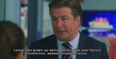 Never let your physical appearance shape your personal life. | 32 Life Lessons From 30 Rock's Jack Donaghy