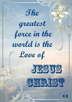 The Greatest Force in this World is: Jesus Christ