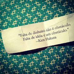 """""""Falta de dinheiro não é obstáculo. Falta de idéias é um obstáculo"""""""