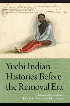 Yuchi Indian Histories Before the Removal Era - Edited and with and Introduction by Jason Baird Jackson (November 2012) $30.00
