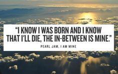 """I Am Mine""    Pearl Jam"