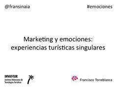 El #Marketing y #emociones: experiencias #turísticas singulares by @Francisco Torreblanca (@fransinaia)