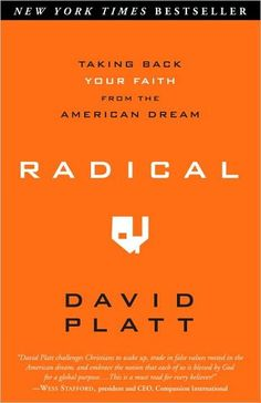 Radical: Taking Back Your Faith From the American Dream by David Platt.  Overheard some discussion about the book and it sounded interesting. Some love it. Some think he over-simplifies. Some blog about it.  Me, I will read it and let you know one more opinion. http://www.dogberrypatch.com/?p=5531