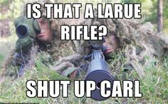 is that a Larue rifle? shut up carl - STFU Carl Military Jokes, Army Humor, Army Memes, Simpsons Funny Quotes, Funny Jokes, Hilarious, Patriotic Words, Military Motivation, Funny Memes