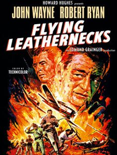 """John Wayne Movie / Flying Leathernecks (1951) The movie details the exploits and personal battles of United States Marine Corps aviators during World War II. Marines have long had the nickname """"leatherneck,"""" hence the title. Major Kirby (Wayne) leads The Wildcats squadron into the historic WWII battle of Guadalcanal."""