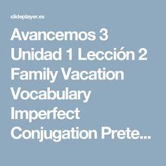 Avancemos 3 Unidad 1 Lección 2 Family Vacation Vocabulary Imperfect Conjugation Preterite Vs Imperfect. -  ppt descargar