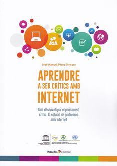 Pérez Tornero, José Manuel. Aprendre a ser crítics amb Internet: com desenvolupar el pensament crític i la solució de problemes amb Internet. Barcelona: Octaedro, 2017